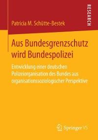 Cover Aus Bundesgrenzschutz wird Bundespolizei