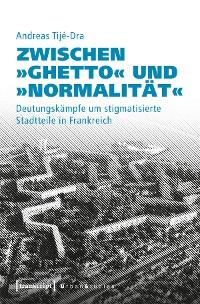 Cover Zwischen »Ghetto« und »Normalität«