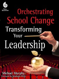 Cover Orchestrating School Change: Transforming Your Leadership