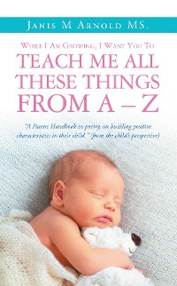 Cover While I Am Growing, I Want You To Teach Me All These Things From A - Z