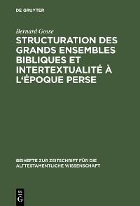 Cover Structuration des grands ensembles bibliques et intertextualité à l'époque perse