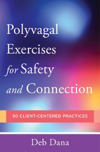 Cover PolyvagalExercises for Safety and Connection: 50 Client-Centered Practices (Norton Series on Interpersonal Neurobiology)