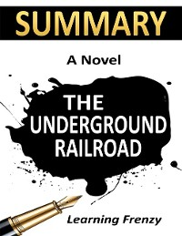 Cover Summary: The Underground Railroad By Colson Whitehead: A Novel