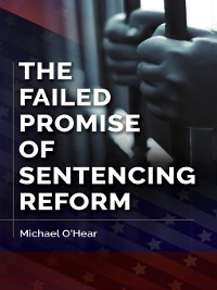 Cover The Failed Promise of Sentencing Reform