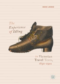 Cover The Experience of Idling in Victorian Travel Texts, 1850–1901