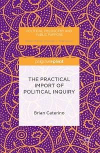 Cover The Practical Import of Political Inquiry