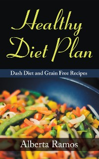Cover Healthy Diet Plan: Dash Diet and Grain Free Recipes