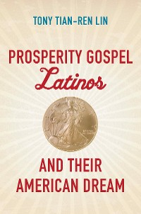 Cover Prosperity Gospel Latinos and Their American Dream