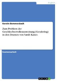 Cover Zum Problem der Geschlechterrollenzuweisung (Gendering) in den Dramen von Sarah Kanes