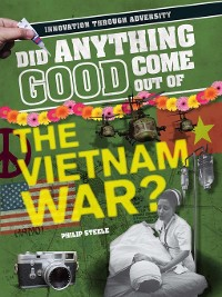 Cover Did Anything Good Come Out of the Vietnam War?