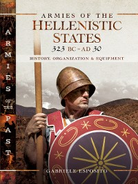 Cover Armies of the Hellenistic States 323 BC--AD 30