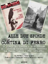 Cover Alle due sponde della cortina di ferro. Le culture del dissenso e la definizione dell'identità europea nel secondo Novecento  tra Italia, Francia e URSS (1956-1991)