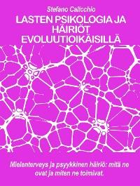 Cover LASTEN PSIKOLOGIA JA HÄIRIÖT EVOLUUTIOIKÄISILLÄ: mitä ne ovat ja miten ne toimivat