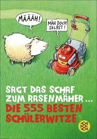 Cover Sagt das Schaf zum Rasenmäher – Die 555 besten Schülerwitze