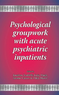 Cover Psychological groupwork with acute psychiatric inpatients