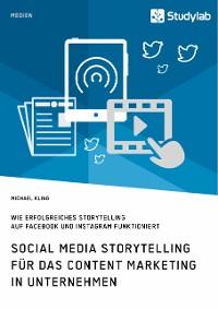 Cover Social Media Storytelling für das Content Marketing in Unternehmen. Wie erfolgreiches Storytelling auf Facebook und Instagram funktioniert