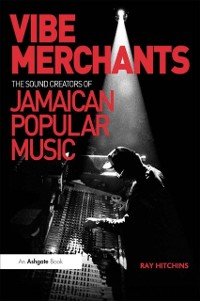 Cover Vibe Merchants: The Sound Creators of Jamaican Popular Music