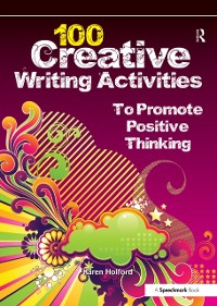 Cover 100 Creative Writing Activities to Promote Positive Thinking