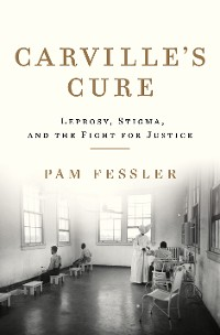 Cover Carville's Cure: Leprosy, Stigma, and the Fight for Justice