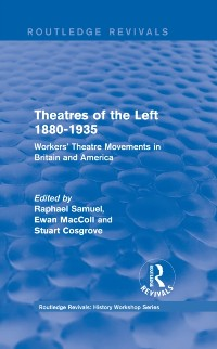 Cover Routledge Revivals: Theatres of the Left 1880-1935 (1985)