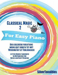 Cover Classical Magic 2 - For Easy Piano Aria Goldberg Variations Moonlight Sonata 1st Mvt Wedding Day At Troldhaugen Letter Names Embedded In Noteheads for Quick and Easy Reading