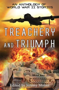 Cover Treachery and Triumph - An Anthology of World War II Stories