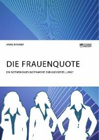 Cover Die Frauenquote. Ein notwendiges Instrument zur Gleichstellung?