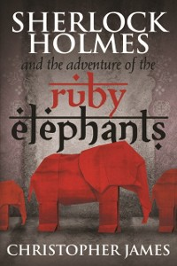 Cover Sherlock Holmes and The Adventure of the Ruby Elephants