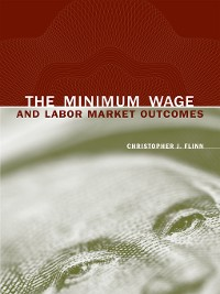 Cover The Minimum Wage and Labor Market Outcomes