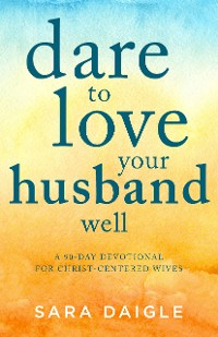 Cover Dare to Love Your Husband Well