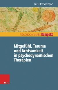 Cover Mitgefühl, Trauma und Achtsamkeit in psychodynamischen Therapien