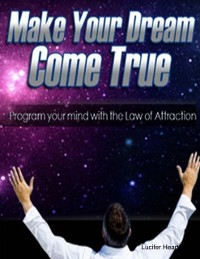 Cover Make Your Dream Come True - Program Your Mind With the Law of Attraction