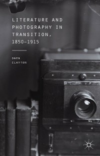 Cover Literature and Photography in Transition, 1850-1915