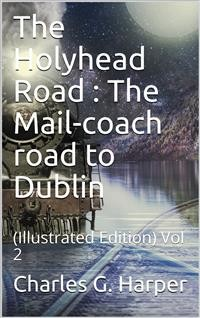 Cover The Holyhead Road, Vol 2 / The Mail-coach road to Dublin