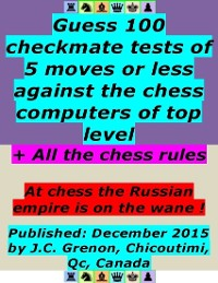 Cover Guess 100 Checkmate Tests of 5 Moves or Less Against the Chess Computers of Top Level ; + All the Chess Rules
