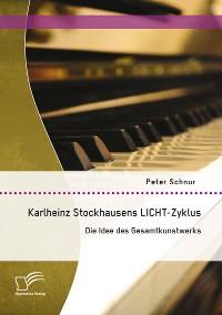 Cover Karlheinz Stockhausens LICHT-Zyklus: Die Idee des Gesamtkunstwerks