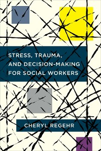 Cover Stress, Trauma, and Decision-Making for Social Workers