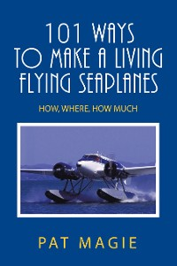 Cover 101 Ways to Make a Living Flying Seaplanes