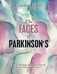 Cover The Faces of Parkinson's: An Anthology of Stories About Some Awesome Parkies!