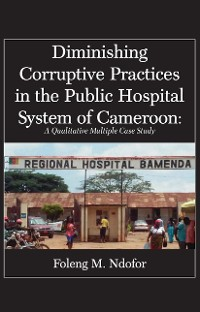 Cover Diminishing Corruptive Practices in the Public Hospital System of Cameroon