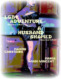 Cover Lgbt Adventure (Illustrated Edition) - A Husband Shamed (Illustrated Edition)