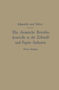 Cover Die chemische Betriebskontrolle in der Zellstoff- und Papier-Industrie und anderen Zellstoff verarbeitenden Industrien