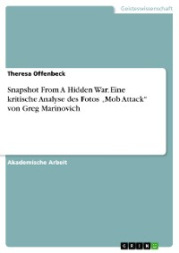 """Cover Snapshot From A Hidden War. Eine kritische Analyse des Fotos """"Mob Attack"""" von Greg Marinovich"""