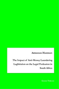 Cover The Impact of Anti-Money Laundering Leglislation on the Legal Profession in South Africa