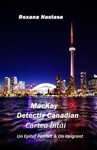 Cover MacKay - Detectiv Canadian Cartea Întâi