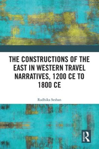 Cover Constructions of the East in Western Travel Narratives, 1200 CE to 1800 CE