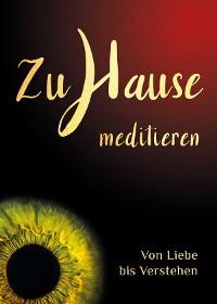 Cover Zuhause meditieren: Von Liebe bis Verstehen