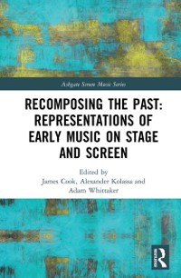 Cover Recomposing the Past: Representations of Early Music on Stage and Screen