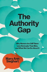 Cover The Authority Gap: Why Women Are Taken Less Seriously Than Men?and What We Can Do About It