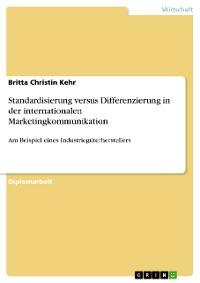 Cover Standardisierung versus Differenzierung in der internationalen Marketingkommunikation